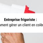 Entreprise de frigoriste : comment gérer un client en colère ?