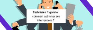 Technicien frigoriste : comment optimiser ses interventions ?