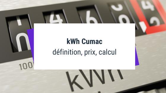 kWh Cumac : définition, prix, calcul